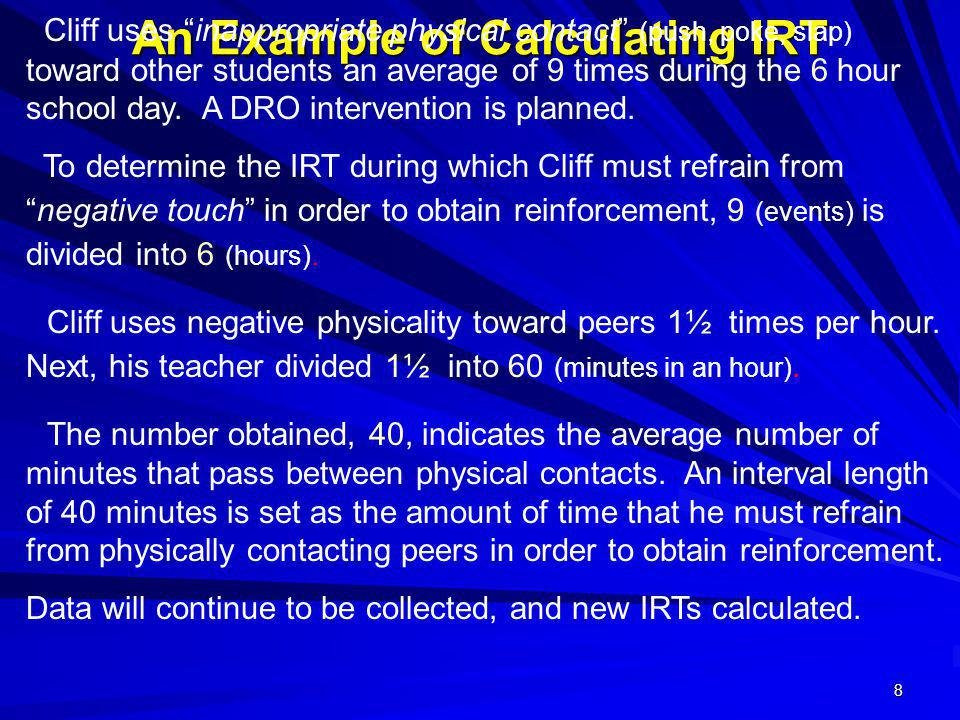 8 An Example of Calculating IRT Cliff uses inappropriate physical contact (push, poke, slap) toward other students an average of 9 times during the 6