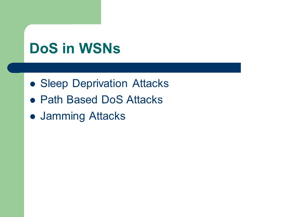 DoS in WSNs Sleep Deprivation Attacks Path Based DoS Attacks Jamming Attacks