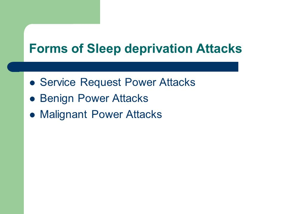 Forms of Sleep deprivation Attacks Service Request Power Attacks Benign Power Attacks Malignant Power Attacks