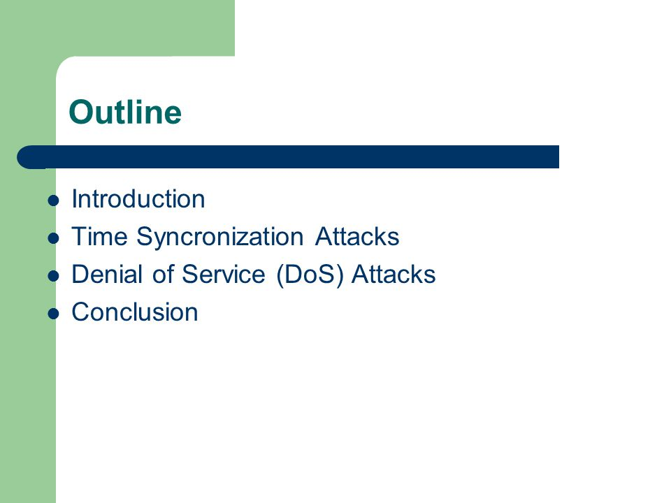 Outline Introduction Time Syncronization Attacks Denial of Service (DoS) Attacks Conclusion