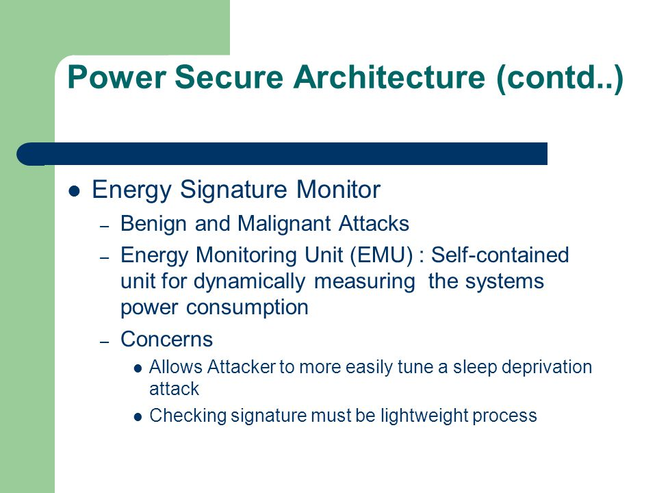 Power Secure Architecture (contd..) Energy Signature Monitor – Benign and Malignant Attacks – Energy Monitoring Unit (EMU) : Self-contained unit for d