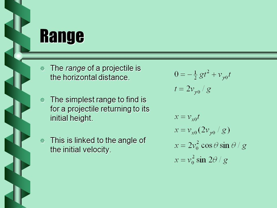 Range The range of a projectile is the horizontal distance. The range of a projectile is the horizontal distance. The simplest range to find is for a