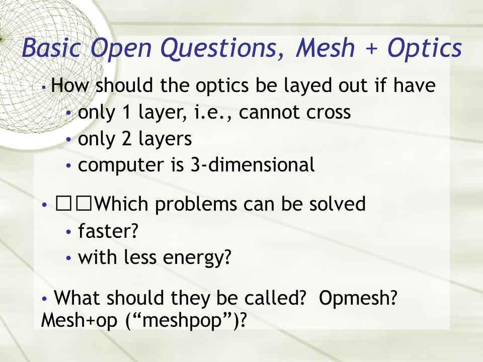 Basic Open Questions, Mesh + Optics How should the optics be layed out if have only 1 layer, i.e., cannot cross only 2 layers computer is 3-dimensiona