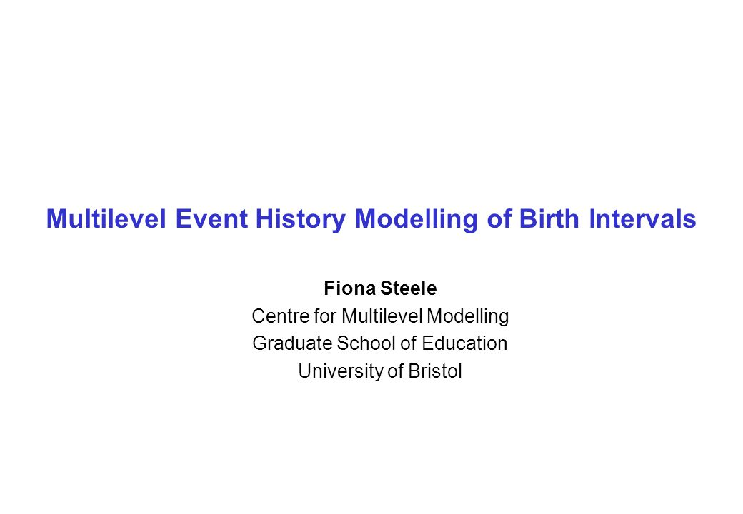Multilevel Event History Modelling of Birth Intervals 2 Outline Why model fertility using event history analysis.