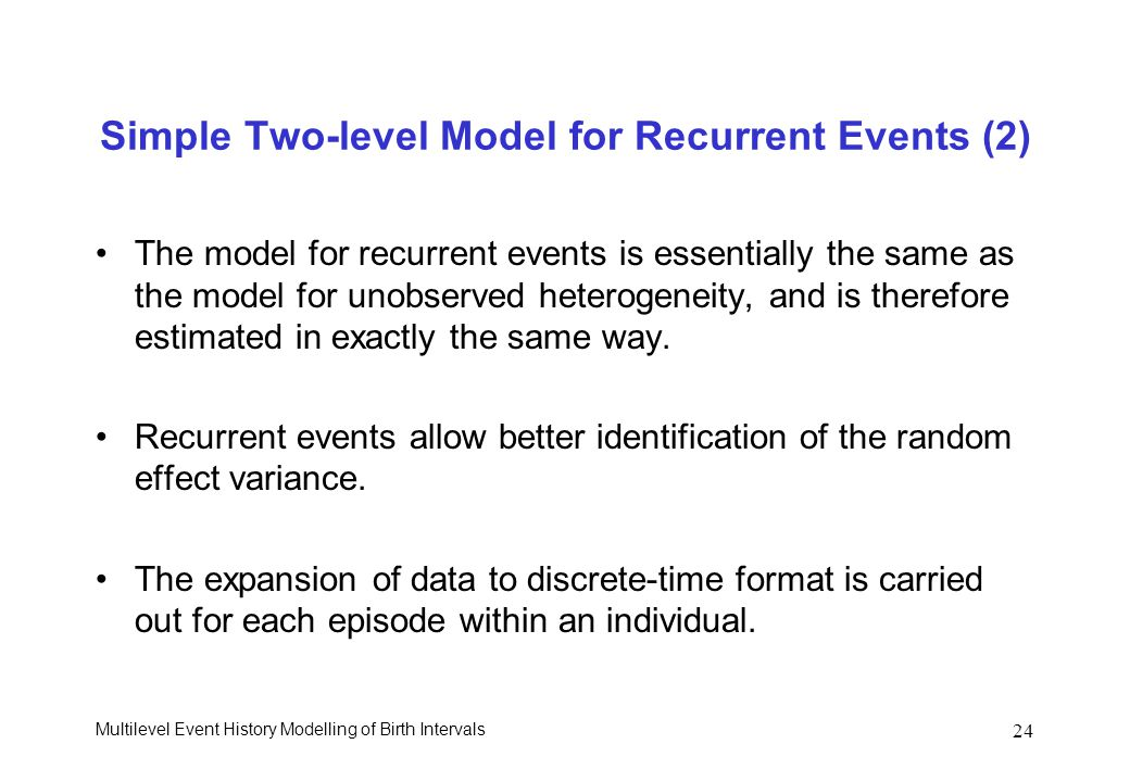 Multilevel Event History Modelling of Birth Intervals 24 Simple Two-level Model for Recurrent Events (2) The model for recurrent events is essentially