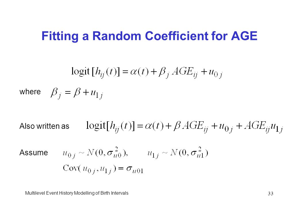 Multilevel Event History Modelling of Birth Intervals 33 Fitting a Random Coefficient for AGE where Assume Also written as