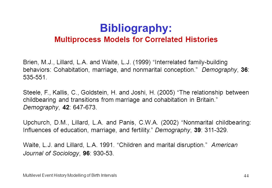 Multilevel Event History Modelling of Birth Intervals 44 Bibliography: Multiprocess Models for Correlated Histories Brien, M.J., Lillard, L.A. and Wai