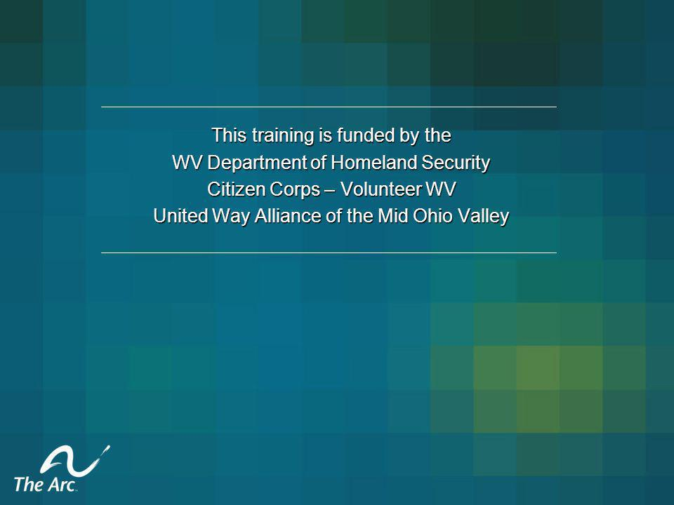 This training is funded by the WV Department of Homeland Security Citizen Corps – Volunteer WV United Way Alliance of the Mid Ohio Valley