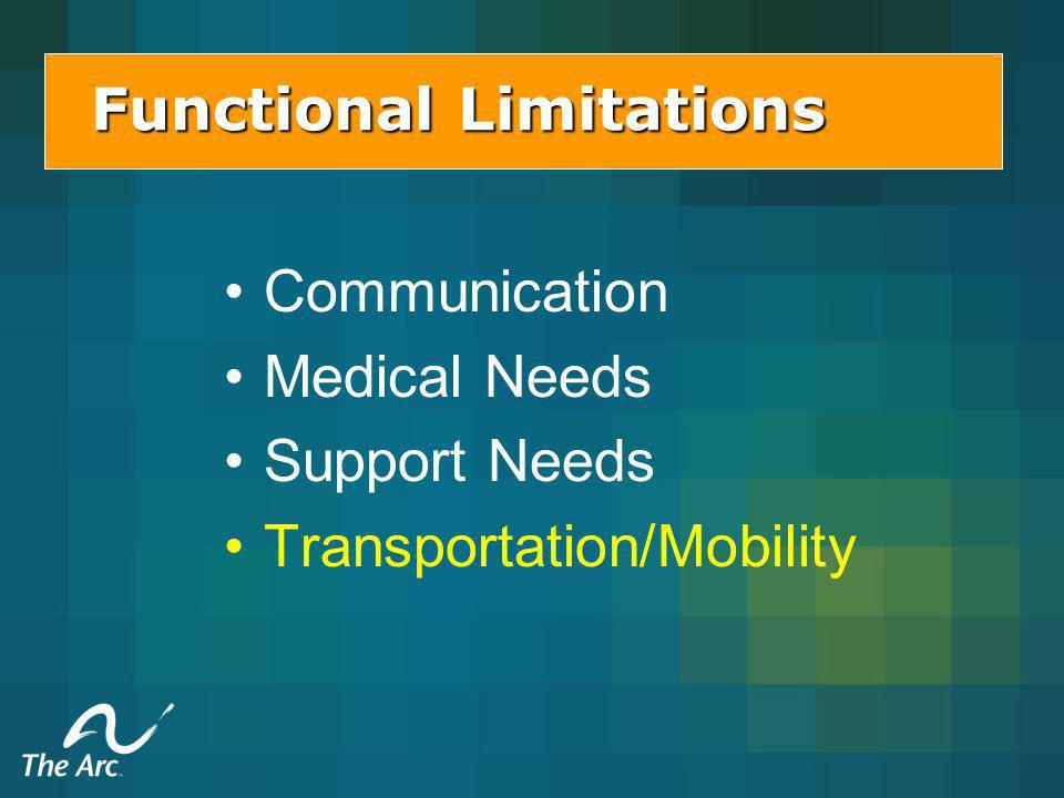 Functional Limitations Communication Medical Needs Support Needs Transportation/Mobility