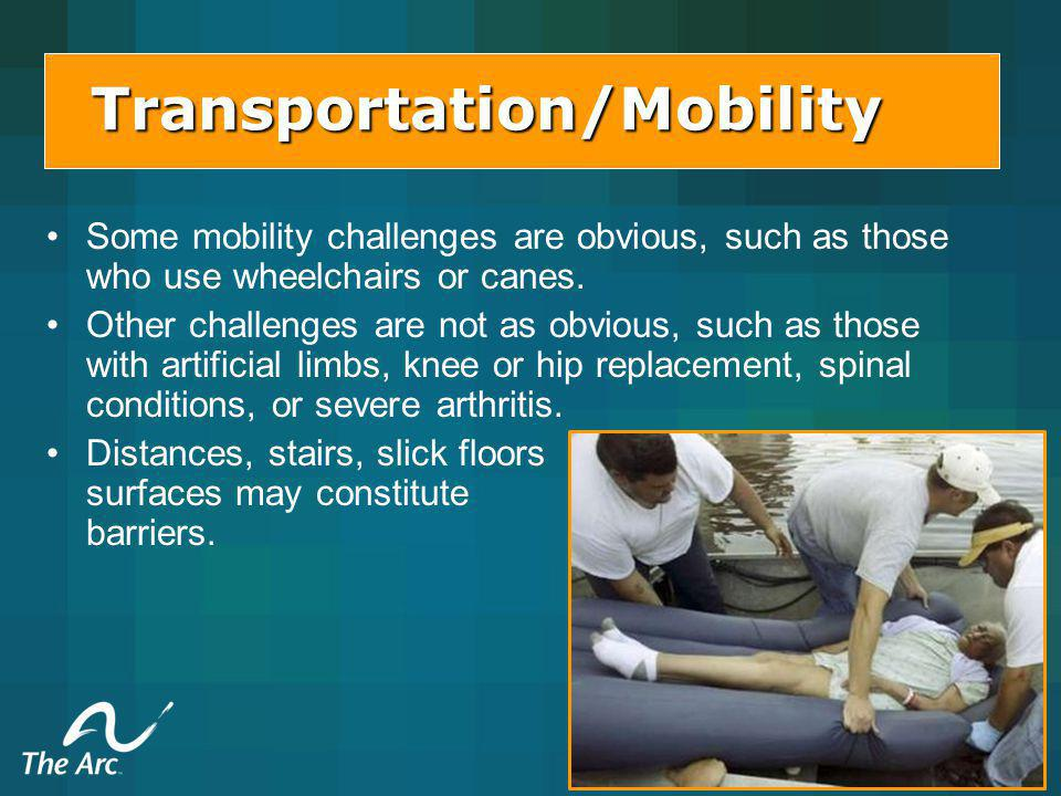 Transportation/Mobility Some mobility challenges are obvious, such as those who use wheelchairs or canes.