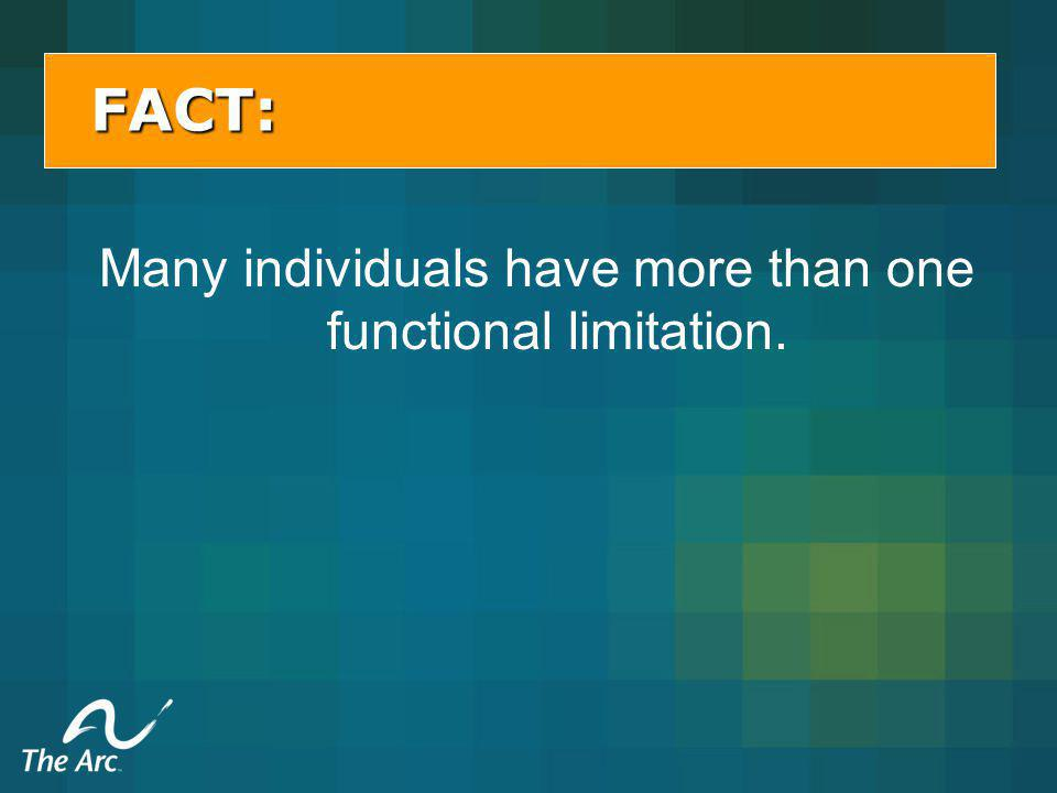 FACT: Many individuals have more than one functional limitation.