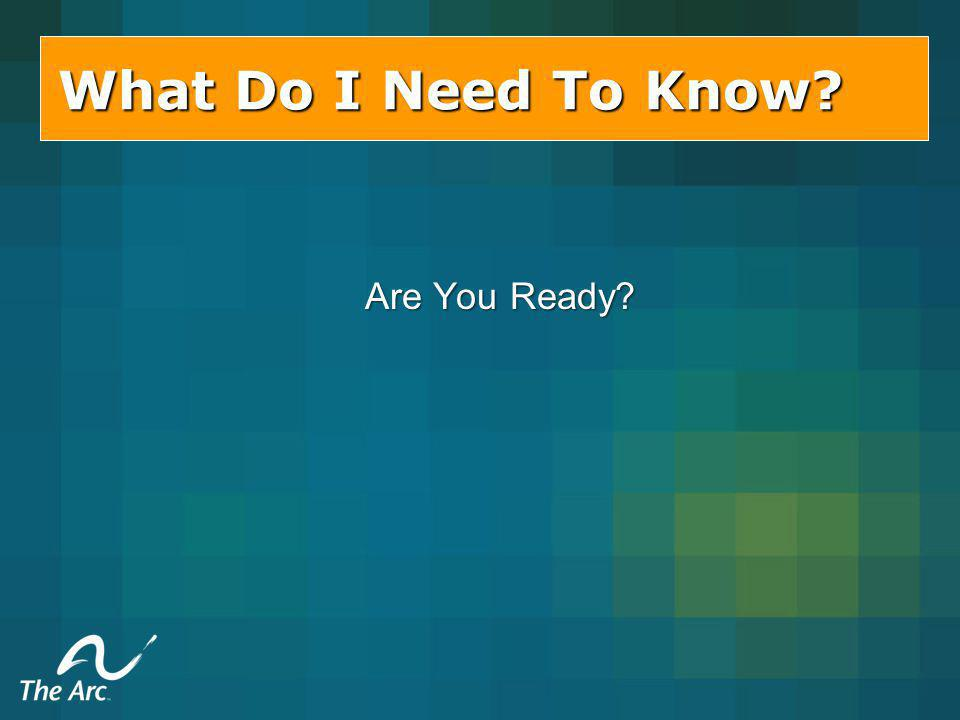 What Do I Need To Know? Are You Ready?