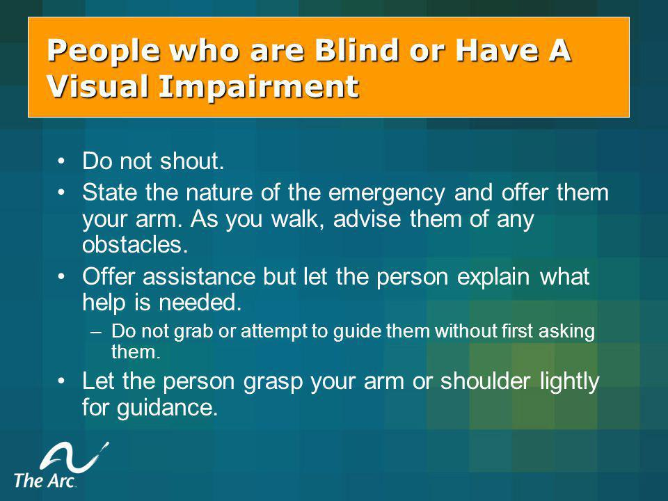 People who are Blind or Have A Visual Impairment Do not shout.