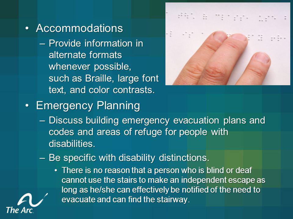 AccommodationsAccommodations –Provide information in alternate formats whenever possible, such as Braille, large font text, and color contrasts.
