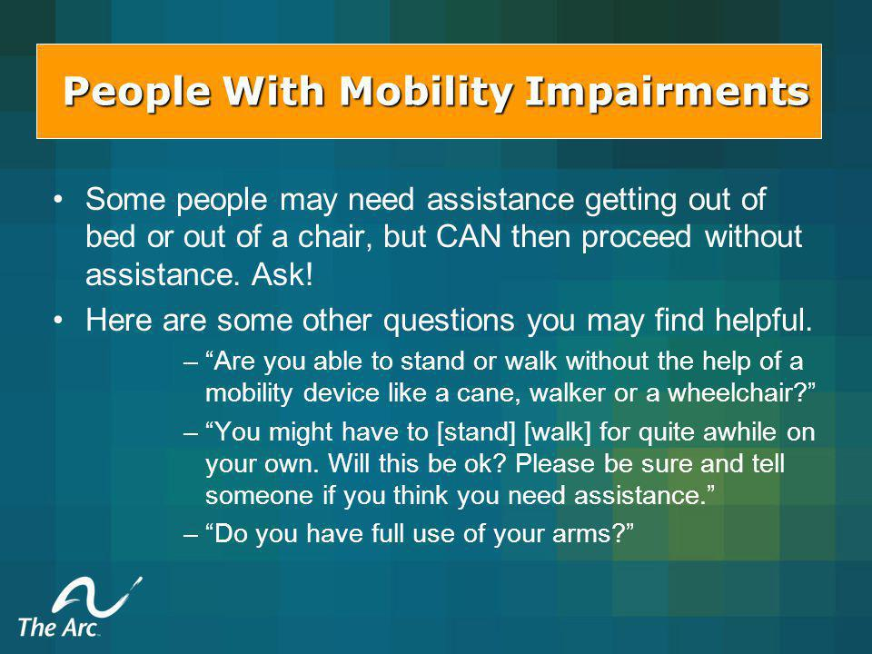 Some people may need assistance getting out of bed or out of a chair, but CAN then proceed without assistance.