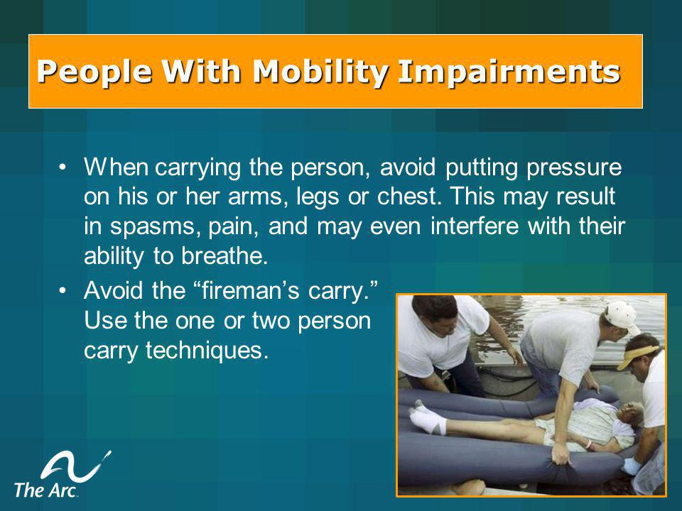 When carrying the person, avoid putting pressure on his or her arms, legs or chest.