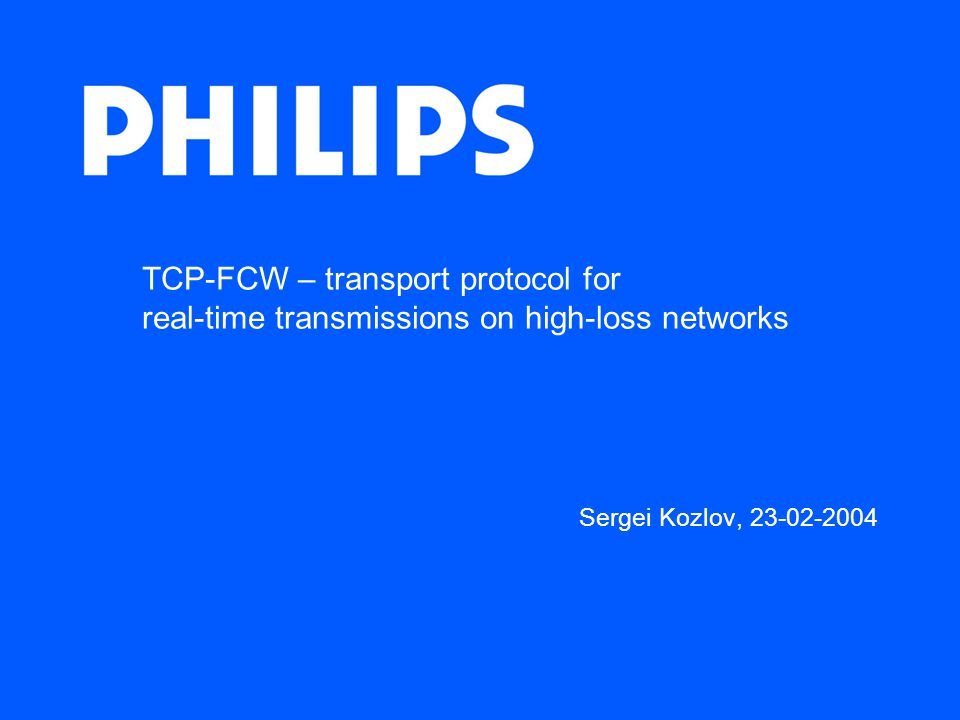 TCP-FCW – transport protocol for real-time transmissions on high-loss networks Sergei Kozlov, 23-02-2004