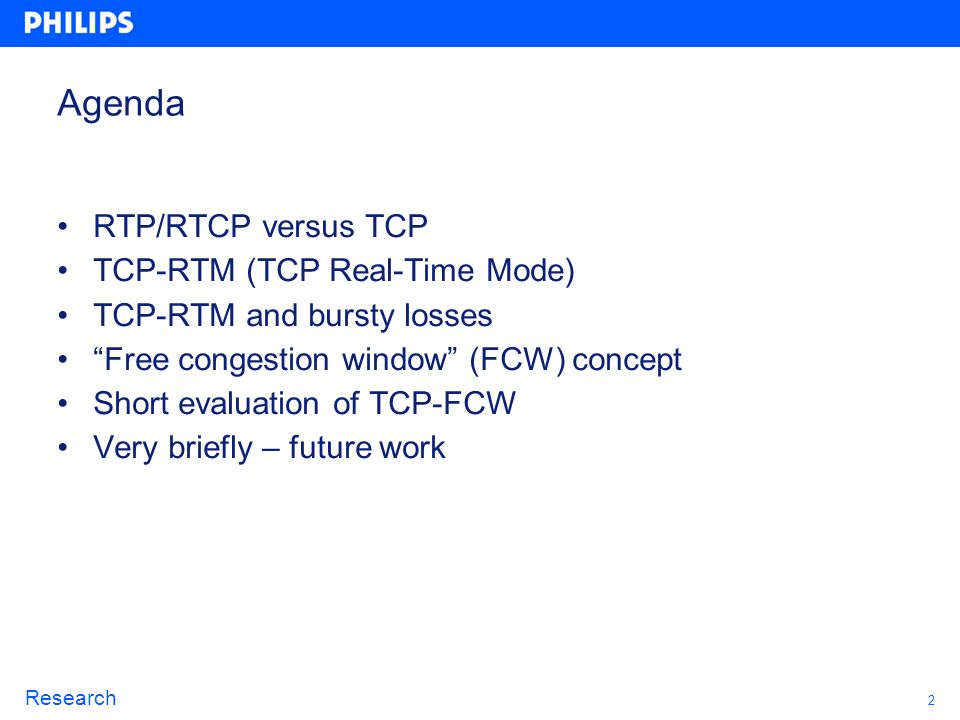 2 Research Agenda RTP/RTCP versus TCP TCP-RTM (TCP Real-Time Mode) TCP-RTM and bursty losses Free congestion window (FCW) concept Short evaluation of
