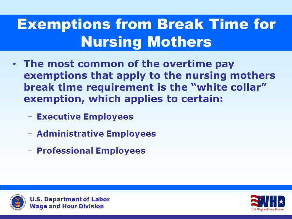 U.S. Department of Labor Wage and Hour Division Exemptions from Break Time for Nursing Mothers The most common of the overtime pay exemptions that app