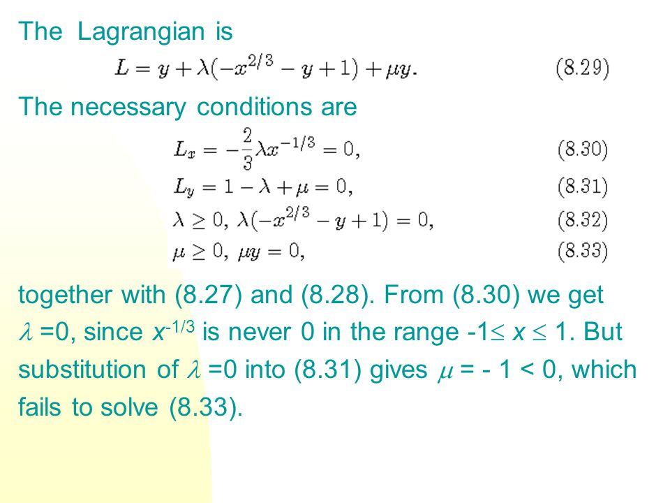 The Lagrangian is The necessary conditions are together with (8.27) and (8.28). From (8.30) we get =0, since x -1/3 is never 0 in the range -1 x 1. Bu