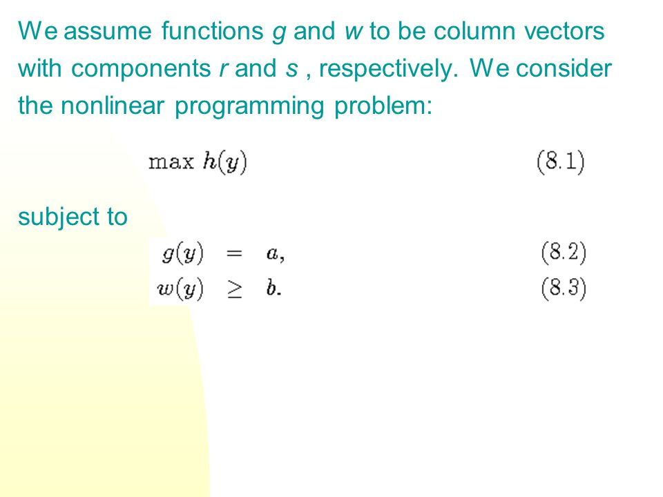 We assume functions g and w to be column vectors with components r and s, respectively. We consider the nonlinear programming problem: subject to