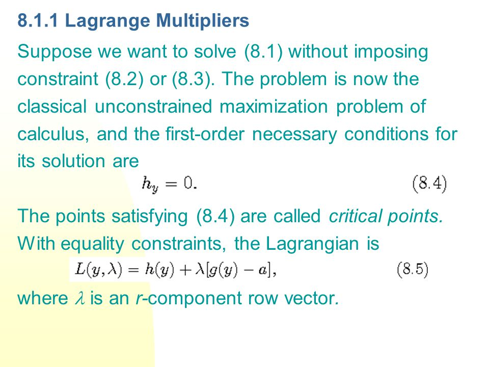 8.1.1 Lagrange Multipliers Suppose we want to solve (8.1) without imposing constraint (8.2) or (8.3).