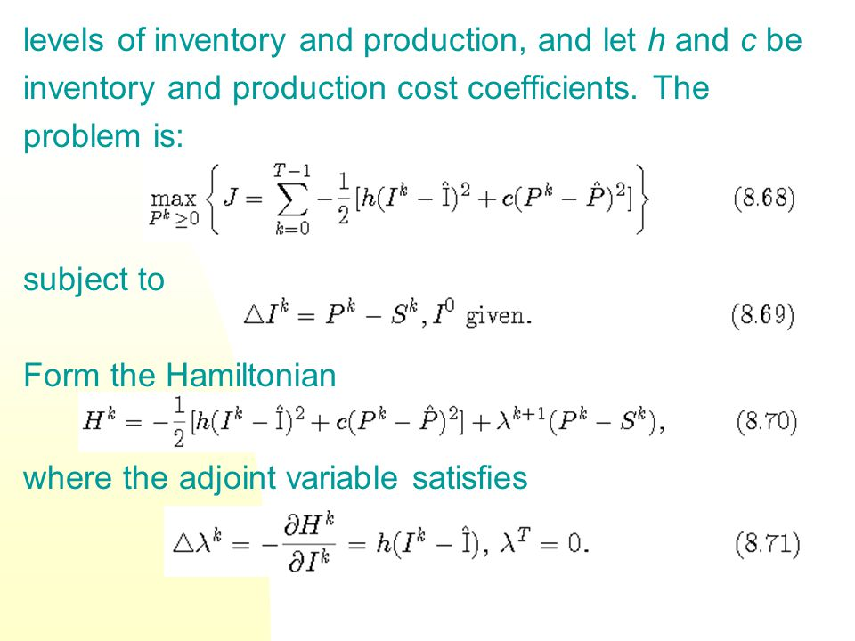 levels of inventory and production, and let h and c be inventory and production cost coefficients. The problem is: subject to Form the Hamiltonian whe