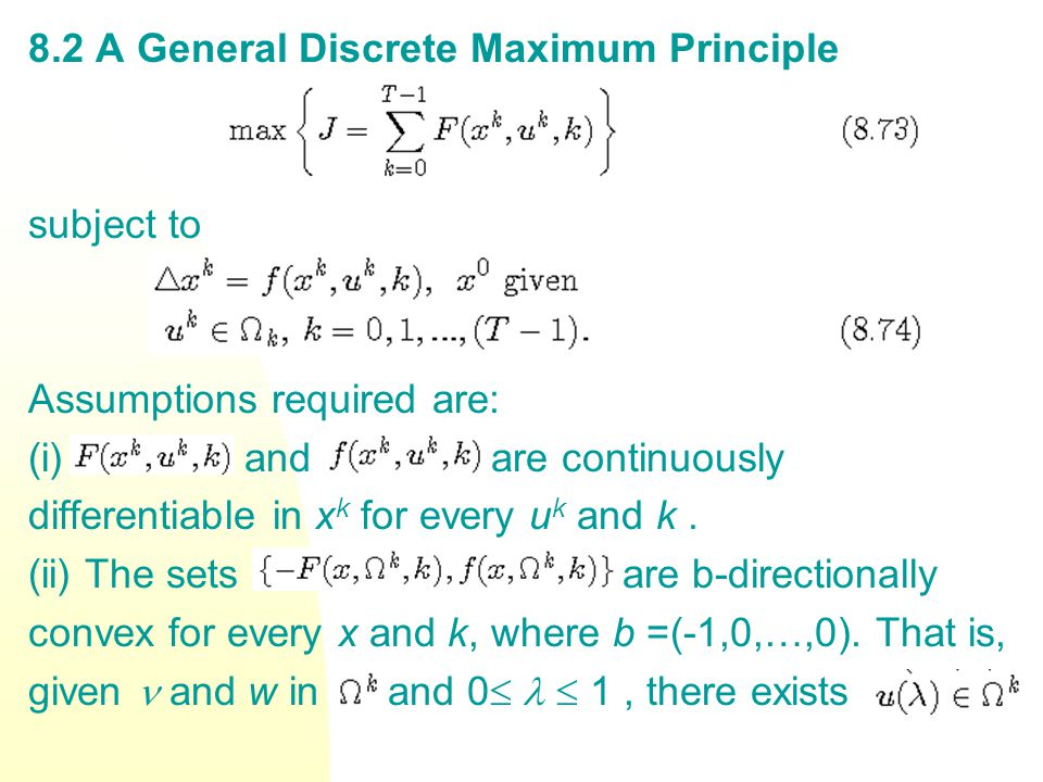8.2 A General Discrete Maximum Principle subject to Assumptions required are: (i) and are continuously differentiable in x k for every u k and k. (ii)