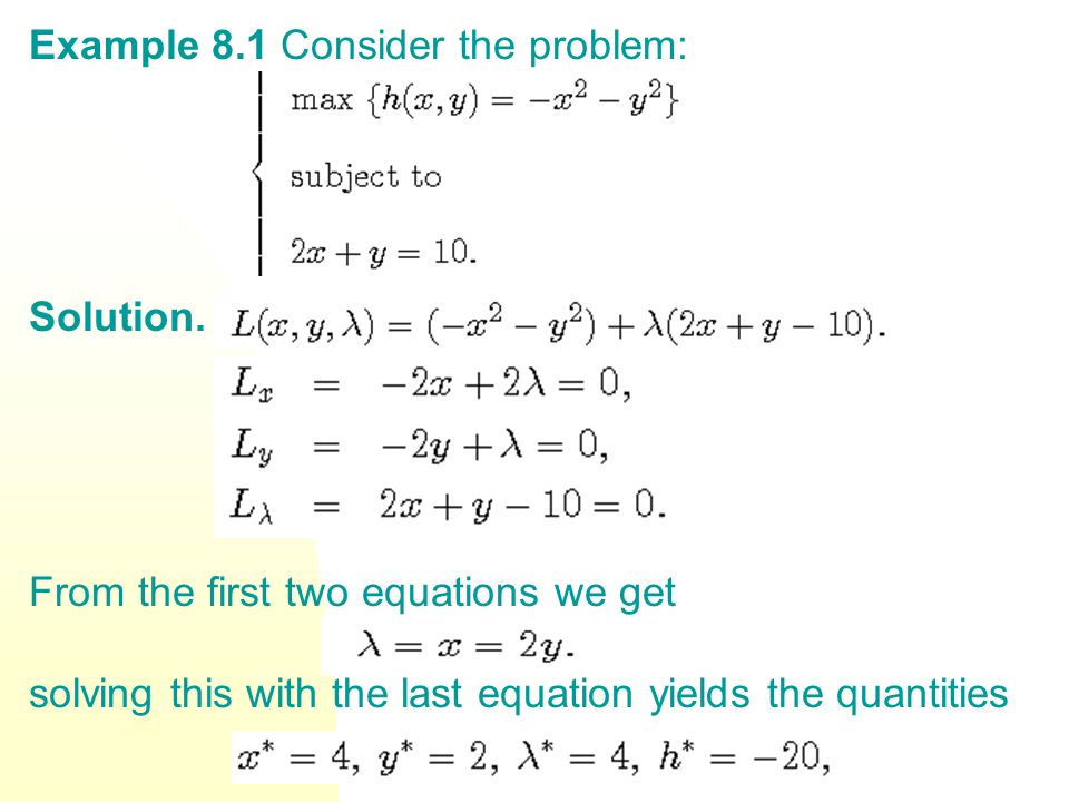 Example 8.1 Consider the problem: Solution. From the first two equations we get solving this with the last equation yields the quantities