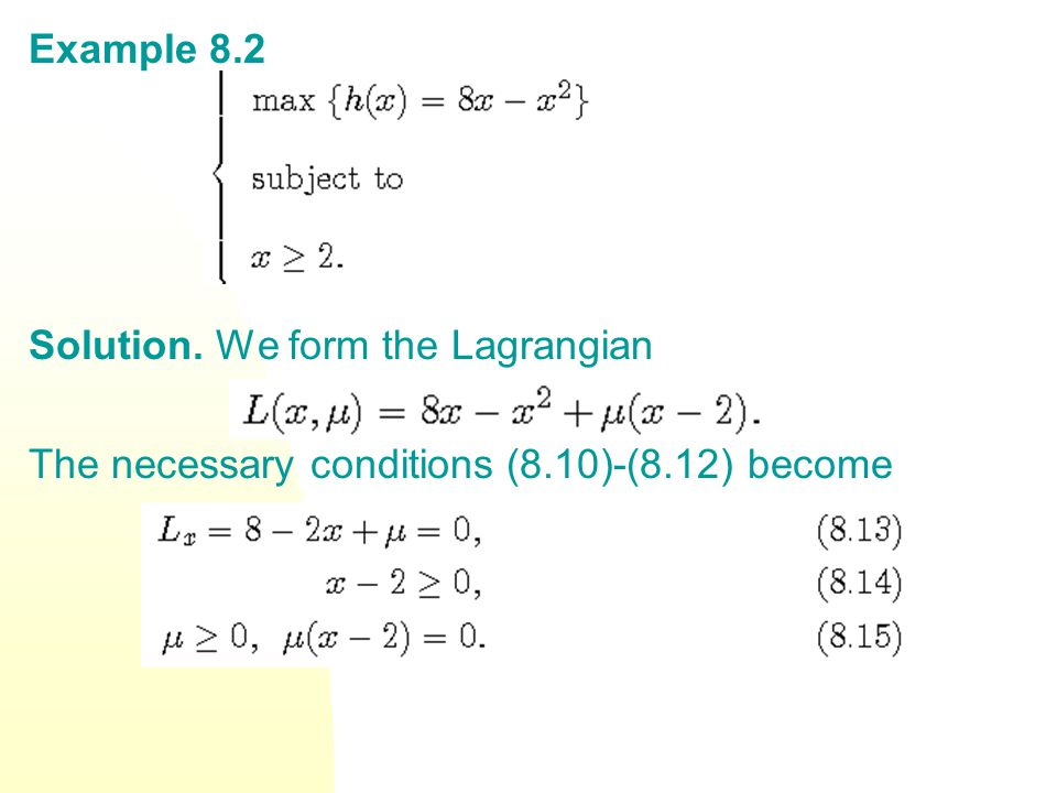Example 8.2 Solution. We form the Lagrangian The necessary conditions (8.10)-(8.12) become