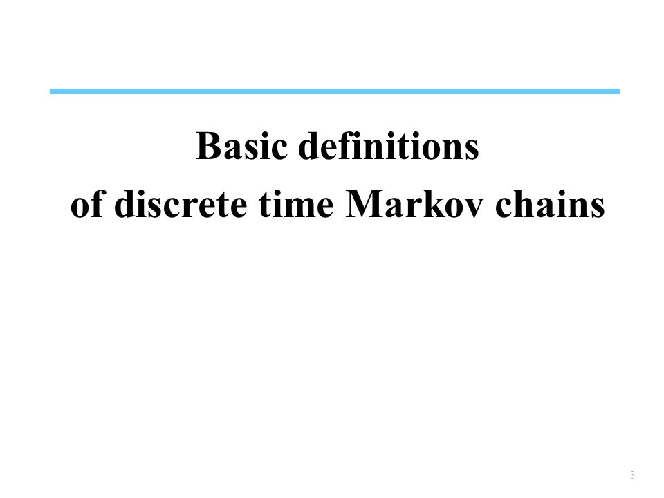 3 Basic definitions of discrete time Markov chains