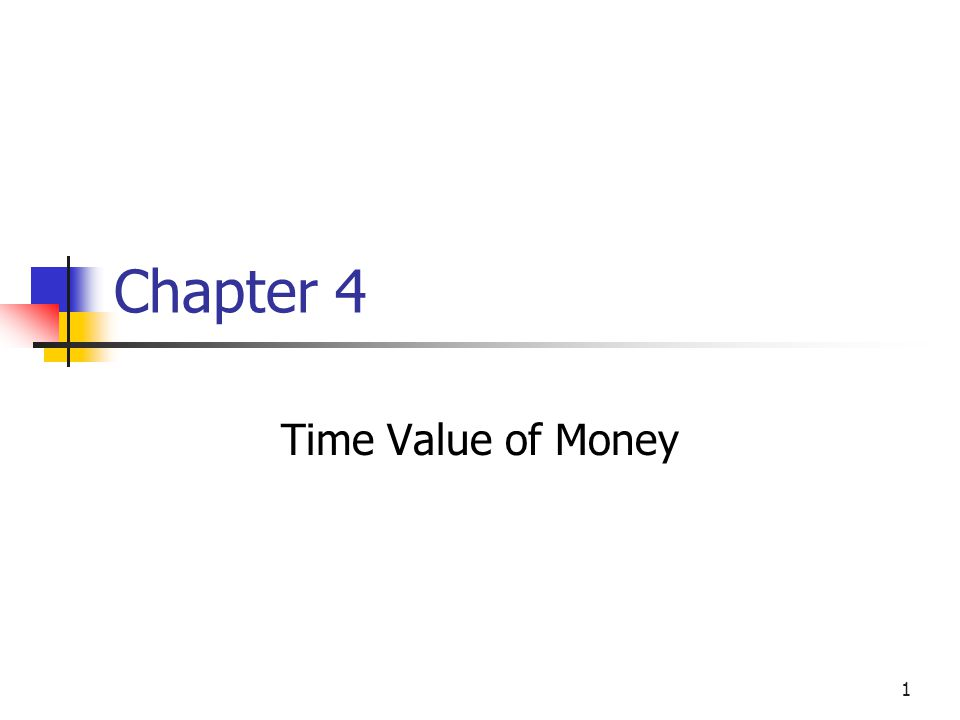 1 Chapter 4 Time Value of Money