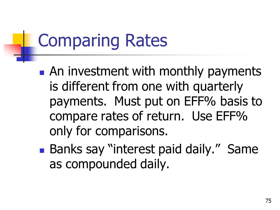 75 Comparing Rates An investment with monthly payments is different from one with quarterly payments.