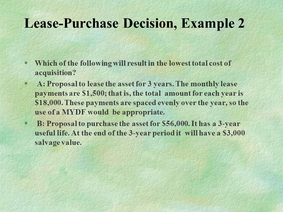 Lease-Purchase Decision, Example 2 §Which of the following will result in the lowest total cost of acquisition.