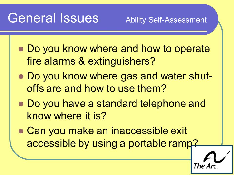 General Issues Ability Self-Assessment Do you know where and how to operate fire alarms & extinguishers.