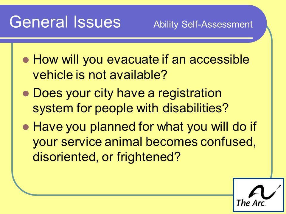 General Issues Ability Self-Assessment How will you evacuate if an accessible vehicle is not available.