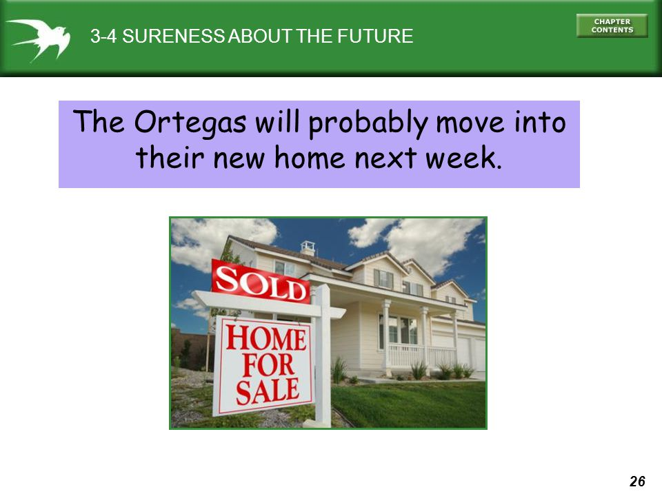 26 The Ortegas will probably move into their new home next week. 3-4 SURENESS ABOUT THE FUTURE