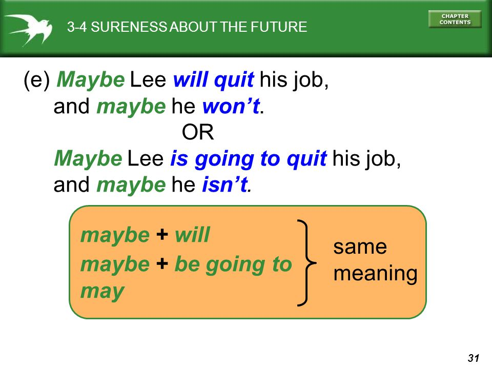 31 maybe + will maybe + be going to may 3-4 SURENESS ABOUT THE FUTURE (e) Maybe Lee will quit his job, and maybe he wont. OR Maybe Lee is going to qui