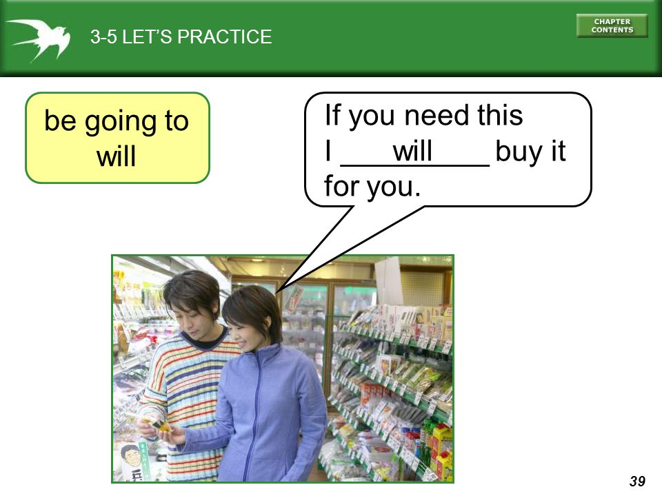 39 3-5 LETS PRACTICE be going to will If you need this I _________ buy it for you. will