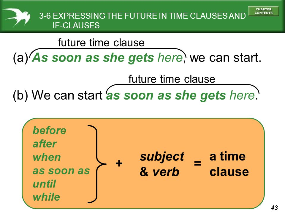 43 3-6 EXPRESSING THE FUTURE IN TIME CLAUSES AND IF-CLAUSES (a) As soon as she gets here, we can start. (b) We can start as soon as she gets here. fut