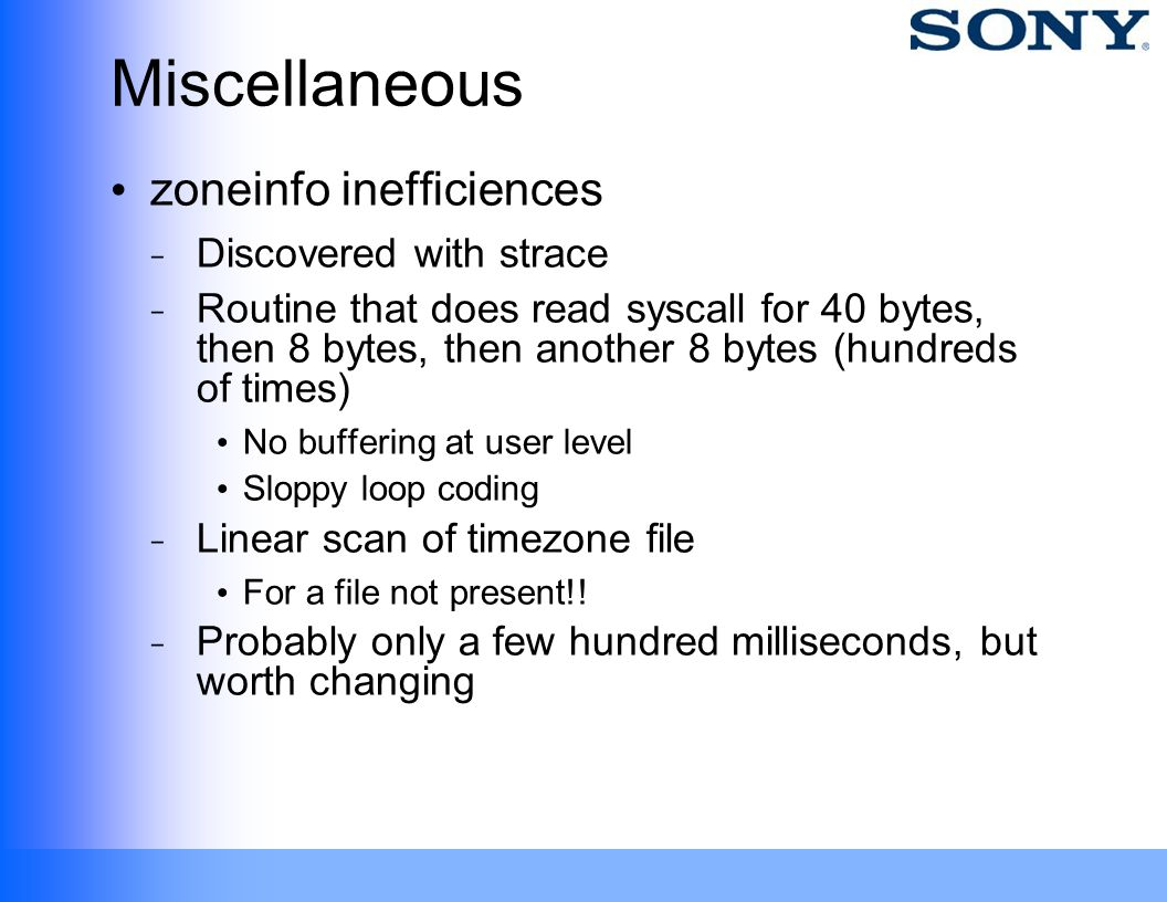 Miscellaneous zoneinfo inefficiences ̵ Discovered with strace ̵ Routine that does read syscall for 40 bytes, then 8 bytes, then another 8 bytes (hundr