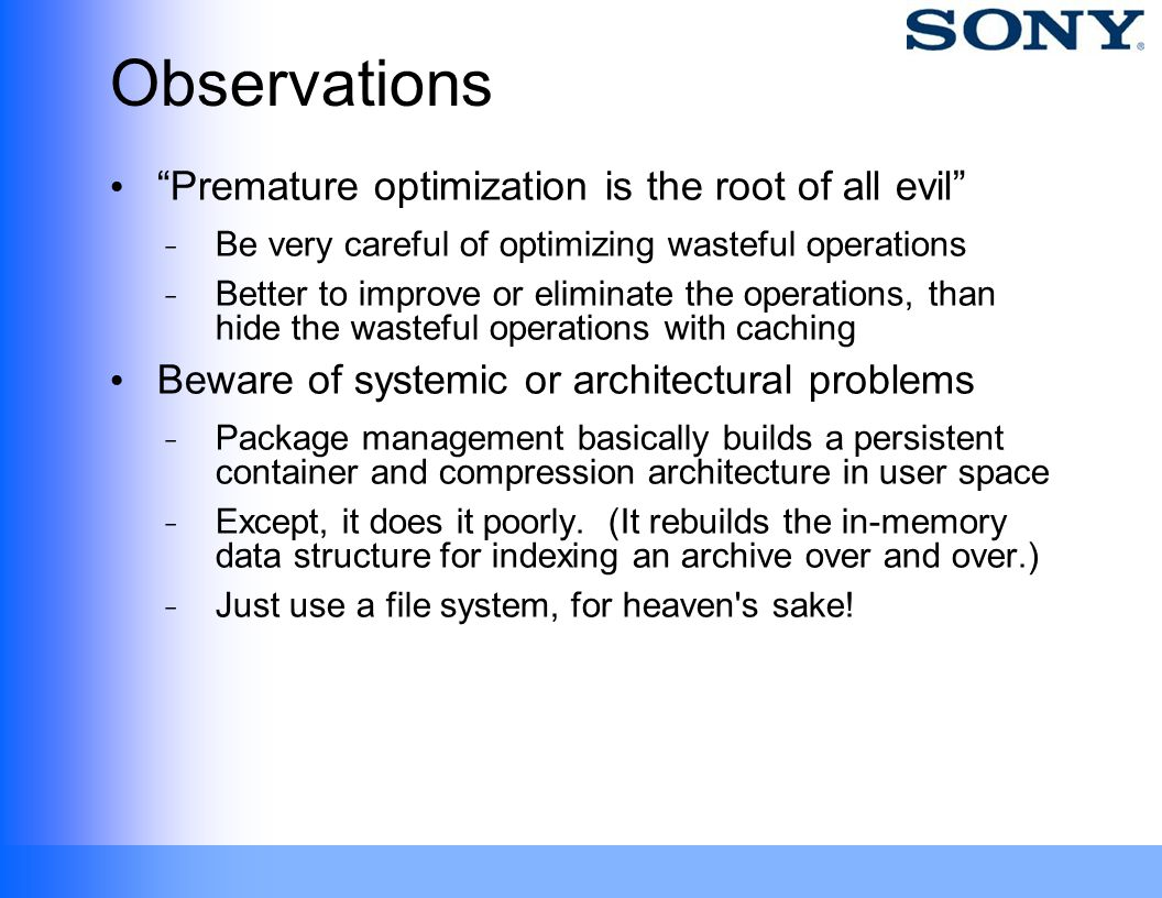 Observations Premature optimization is the root of all evil ̵ Be very careful of optimizing wasteful operations ̵ Better to improve or eliminate the o