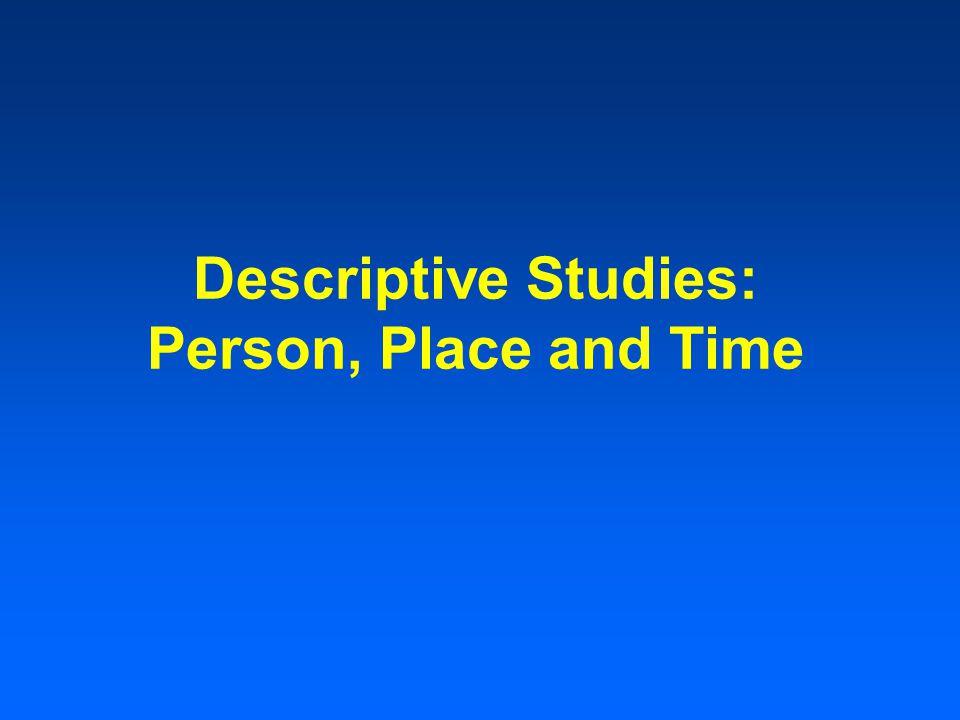 Descriptive Studies: Person, Place and Time