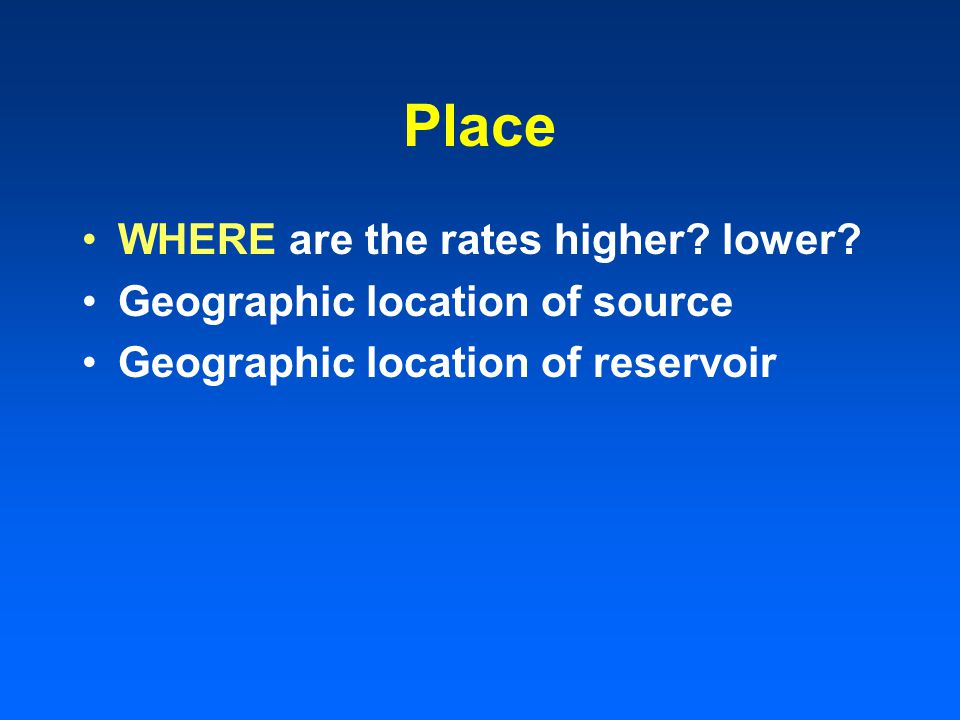 Place WHERE are the rates higher? lower? Geographic location of source Geographic location of reservoir