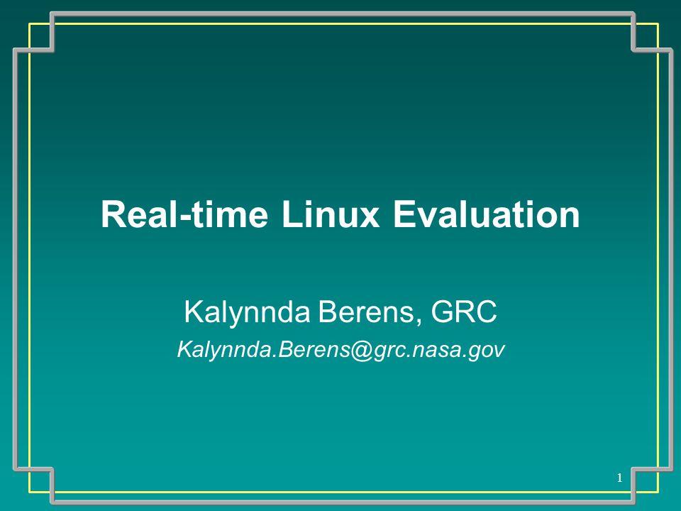 1 Real-time Linux Evaluation Kalynnda Berens, GRC Kalynnda.Berens@grc.nasa.gov