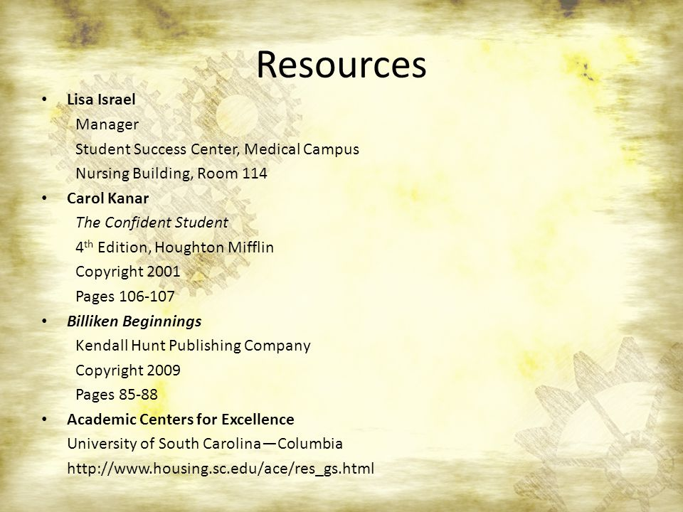 Resources Lisa Israel Manager Student Success Center, Medical Campus Nursing Building, Room 114 Carol Kanar The Confident Student 4 th Edition, Hought