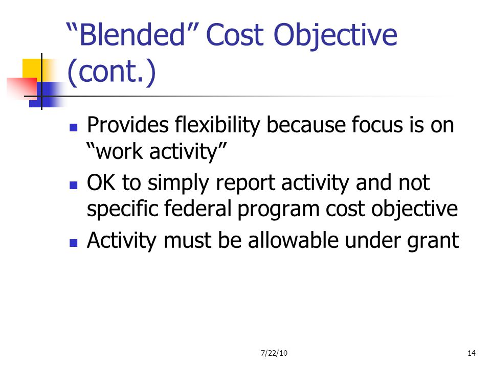 Blended Cost Objective (cont.) Provides flexibility because focus is on work activity OK to simply report activity and not specific federal program co