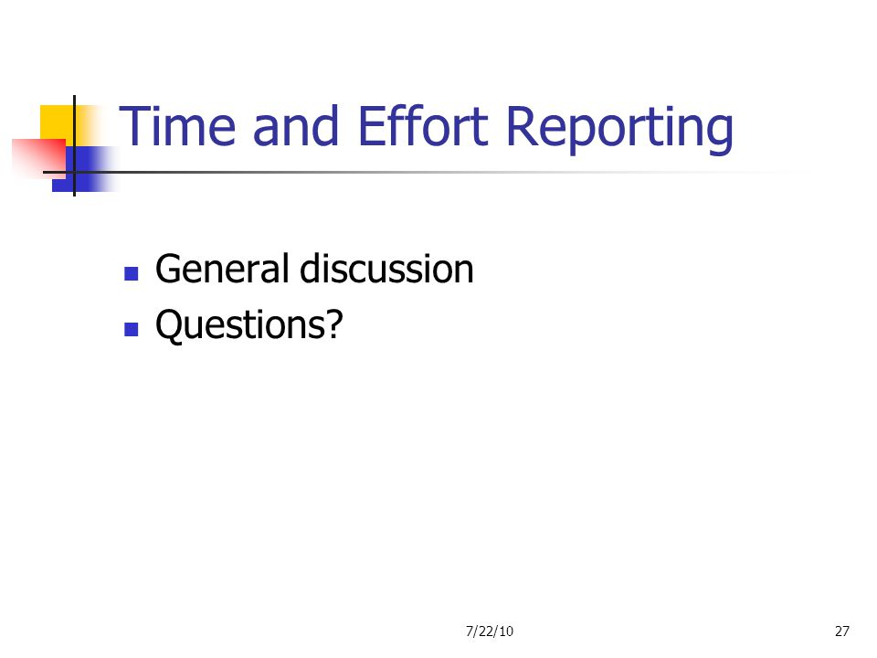 Time and Effort Reporting General discussion Questions? 7/22/1027