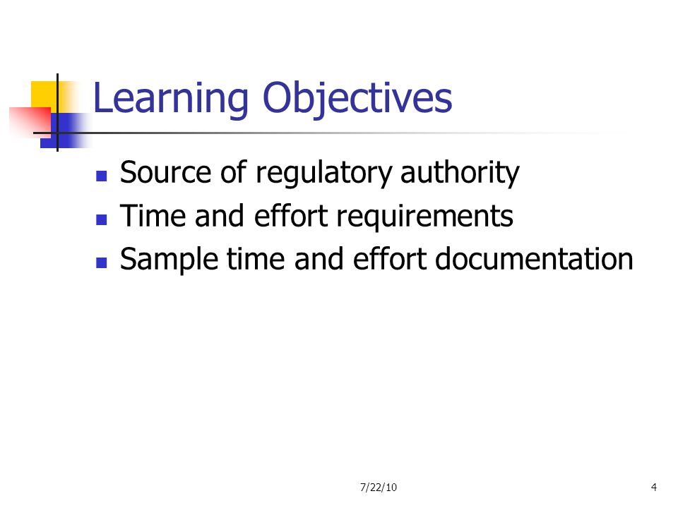 Learning Objectives Source of regulatory authority Time and effort requirements Sample time and effort documentation 7/22/104
