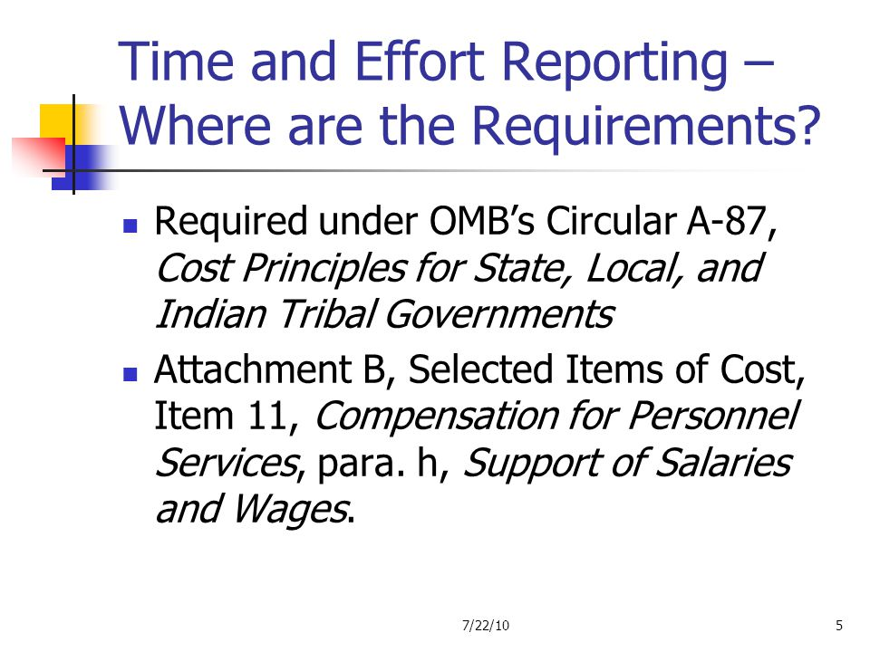 Time and Effort Reporting – Where are the Requirements? Required under OMBs Circular A-87, Cost Principles for State, Local, and Indian Tribal Governm